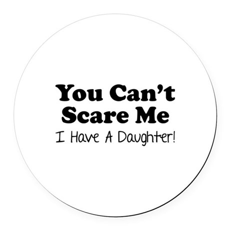 You can't scare me. I have a daughter! Round Car M
