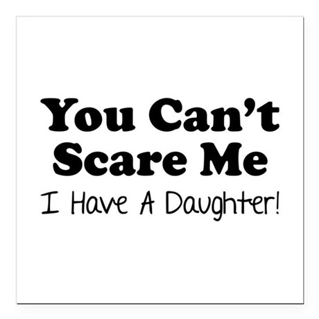 You can't scare me. I have a daughter! Square Car