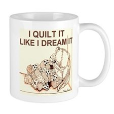 i quilt it like i dream it Small Mug