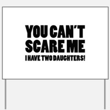 You can't scare me. I have two daughters! Yard Sig