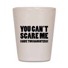 You can't scare me. I have two daughters! Shot Gla