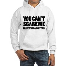 You can't scare me. I have two daughters! Hoodie