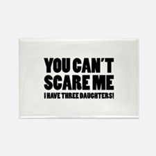 You can't scare me. I have three daughters! Rectan