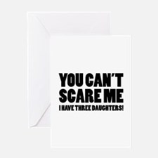 You can't scare me. I have three daughters! Greeti