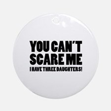 You can't scare me. I have three daughters! Orname