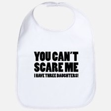 You can't scare me. I have three daughters! Bib