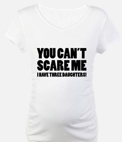 You can't scare me. I have three daughters! Matern