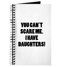 You can't scare me. I have daughters! Journal