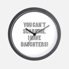 You can't scare me. I have daughters! Wall Clock