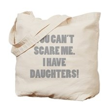 You can't scare me. I have daughters! Tote Bag