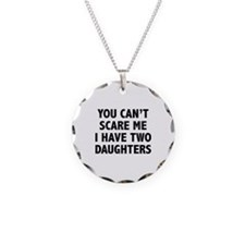 You can't scare me. I have two daughters! Necklace
