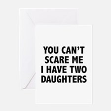 You can't scare me. I have two daughters! Greeting