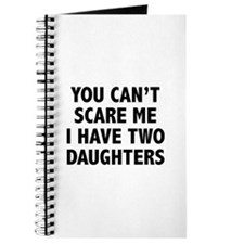 You can't scare me. I have two daughters! Journal