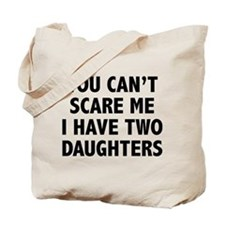 You can't scare me. I have two daughters! Tote Bag