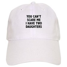 You can't scare me. I have two daughters! Baseball Cap