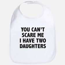 You can't scare me. I have two daughters! Bib