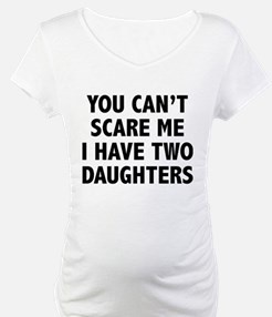 You can't scare me. I have two daughters! Maternit