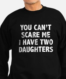 You can't scare me. I have two daughters! Sweatshi