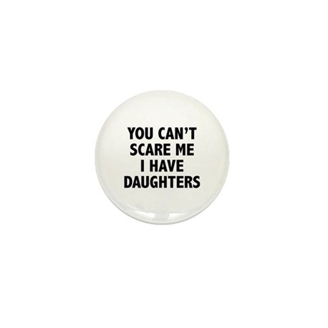 You can't scare me. I have daughters. Mini Button