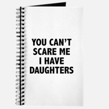 You can't scare me. I have daughters. Journal