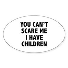You can't scare me. I have children. Decal