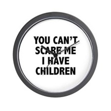 You can't scare me. I have children. Wall Clock