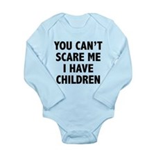 You can't scare me. I have children. Long Sleeve I