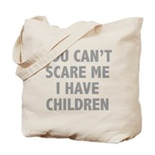 You can't scare me. I have children. Tote Bag