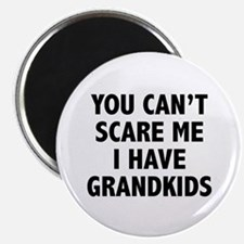 """You can't scare me.I have grandkids. 2.25"""" Magnet"""