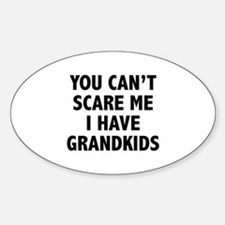 You can't scare me.I have grandkids. Bumper Stickers
