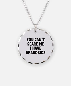 You can't scare me.I have grandkids. Necklace