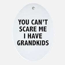 You can't scare me.I have grandkids. Ornament (Ova