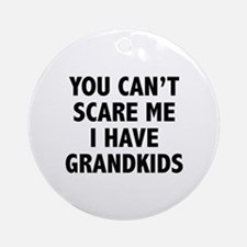 You can't scare me.I have grandkids. Ornament (Rou