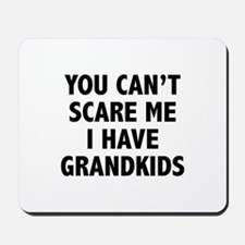 You can't scare me.I have grandkids. Mousepad