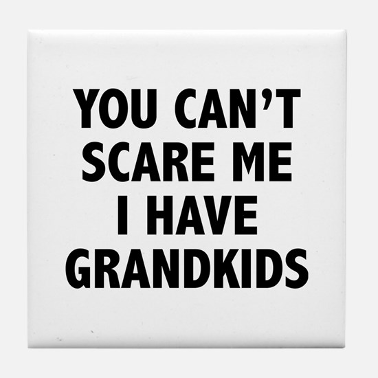 You can't scare me.I have grandkids. Tile Coaster