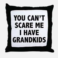 You can't scare me.I have grandkids. Throw Pillow