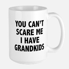 You can't scare me.I have grandkids. Mug