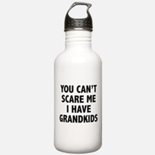 You can't scare me.I have grandkids. Water Bottle