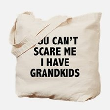 You can't scare me.I have grandkids. Tote Bag