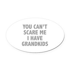 You can't scare me.I have grandkids. Oval Car Magn