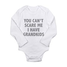 You can't scare me.I have grandkids. Long Sleeve I