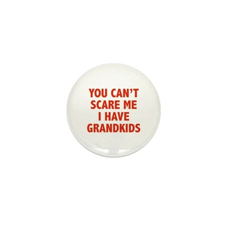 You can't scare me.I have grandkids. Mini Button (