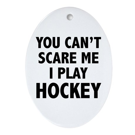You can't scare me.I play Hockey. Ornament (Oval)