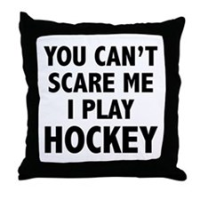 You can't scare me.I play Hockey. Throw Pillow