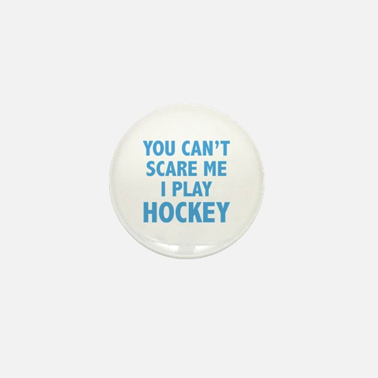 You can't scare me.I play Hockey. Mini Button