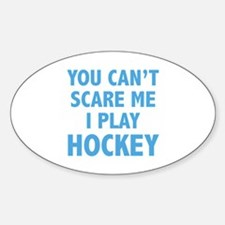 You can't scare me.I play Hockey. Decal