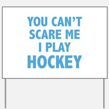 You can't scare me.I play Hockey. Yard Sign