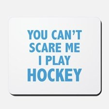 You can't scare me.I play Hockey. Mousepad