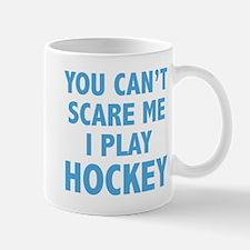 You can't scare me.I play Hockey. Mug