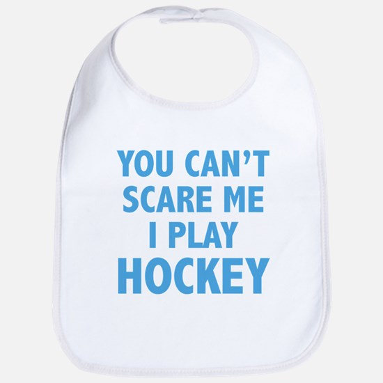 You can't scare me.I play Hockey. Bib